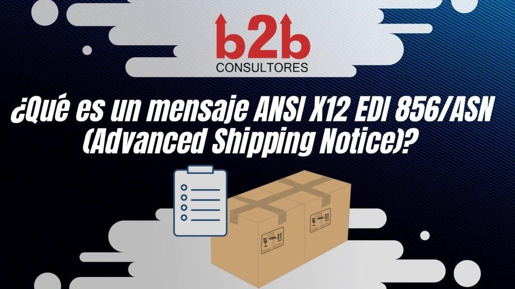 ¿Qué es un mensaje ANSI X12 EDI 856 o ASN (Advanced Shipping Notice)